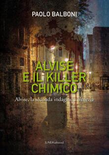 Alvise e il killer chimico. Alvise, la seconda indagine e Venezia - Paolo Balboni - copertina