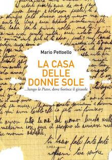 La casa delle donne sole... lungo la Piave, dove fiorisce il girasole - Mario Pettoello - copertina