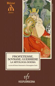 Profetesse, sovrane, guerriere. La mitologia boema. Cronache ceche delle origini. Ediz. multilingue - copertina