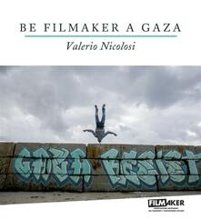 Be filmaker a Gaza - Valerio Nicolosi - copertina
