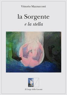 La sorgente e la stella - Vittorio Mazzucconi - copertina