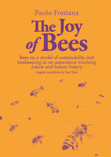The joy of bees. Bees as a model of sustainability and beekeeping as an experience of nature and human history - Paolo Fontana - copertina