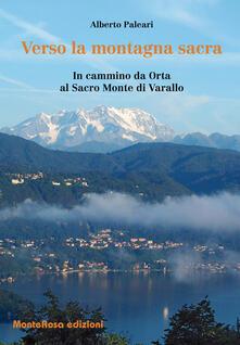 Verso la montagna sacra. In cammino da Orta al sacro Monte di Varallo - Alberto Paleari - copertina