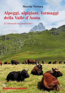Alpeggi, alpigiani, formaggi della Valle d'Aosta. 23 itinerari escursionistici - Marzia Verona - copertina