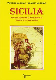 Sicilia. Uno straordinario patrimonio di storia e letteratura - Vincenzo La Ferla,Claudia La Ferla - copertina