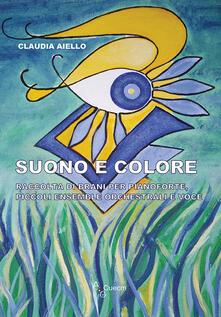 Suono e colore. Raccolta di brani per pianoforte, piccoli ensamble orchestrali e voce - Claudia Aiello - copertina