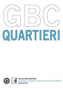 Manuale GBC quartieri. Per progettare, realizzare e riqualificare aree e quartieri sostenibili - copertina