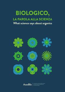 Biologico, la parola alla scienza. Ediz. italiana e inglese - copertina