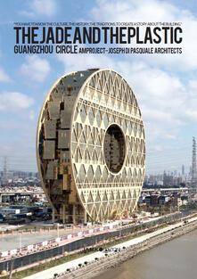 The jade and the plastic, the Guangzhou Circle Building - Joseph Di Pasquale,Jenny Jones - copertina
