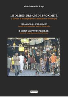Le design urbain de proximité à travers la photographie existentiale et esthétique. Ediz. italiana, inglese e francese - Murielle Drouille Scarpa - copertina