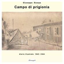 Campo di prigionia. Diario illustrato 1943-1944 - Giuseppe Scarpa - copertina