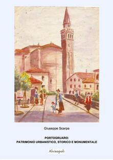 Portogruaro. Patrimonio artistico, storico e monumentale - Giuseppe Scarpa - copertina