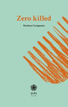 Zero killed. Nessun amore muore - Rosiana Caragnano - copertina