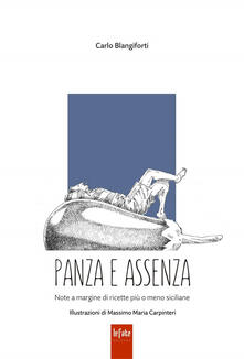 Panza e assenza. Note a margine di ricette più o meno siciliane - Carlo Blangiforti - copertina