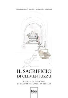 Il sacrificio di Clementuzzu. Storie e leggende di tesori nascosti in Sicilia - Alessandro D'Amato,Marcella Burderi - copertina