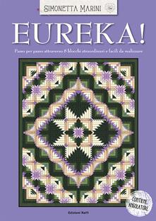 Eureka! Passo per passo attraverso 8 blocchi straordinari e facili da realizzare - Simonetta Marini - copertina