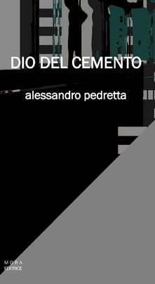 Dio del cemento - Alessandro Pedretta - copertina