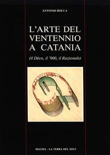 L' arte del ventennio a Catania (Il Déco, il '900, il Razionale) - Antonio Rocca - copertina