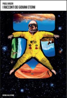 I racconti dei giovani eterni - Paolo Argeri - copertina