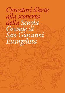 Cercatori d'arte alla scoperta della Scuola Grande San Giovanni Evangelista di Venezia - Elisabetta Pasqualin - copertina
