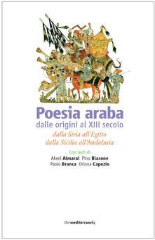 Poesia araba dalle origini al XIII secolo. Dalla Siria all'Egitto, dalla Sicilia all'Andalusia - copertina