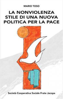 La nonviolenza stile di una nuova politica per la pace - Mario Toso - copertina