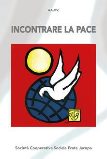 Incontrare la pace. Atti del convegno (Bellamonte, 20-23 agosto 2018) - copertina