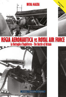 Regia Aeronautica vs Royal Air Force. La battaglia d'Inghilterra. Quei cieli amari d'Inghilterra - Nicola Malizia - copertina
