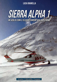 Sierra Alpha 1. In volo con l'elisoccorso valdostano - Luca Granella - copertina