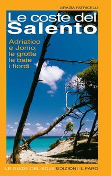 Le coste del Salento. Adriatico e Jonio - Grazia Patricelli - copertina