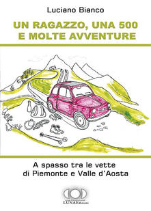 Un ragazzo, una 500 e molte avventure. A spasso tra le vette di Piemonte e Valle d'Aosta - Luciano Bianco - copertina