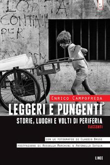 Leggeri e pungenti. Storie, luoghi e volti di periferia - Enrico Campofreda - copertina