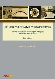RF and microwave measurements device characterization, signal integrity and spectrum analysis - Andrea Mariscotti - copertina