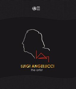 Luigi Angelucci. The artist. Ediz. italiana