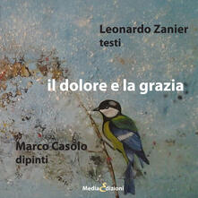 Il dolore e la grazia - Leonardo Zanier,Marco Casolo - copertina
