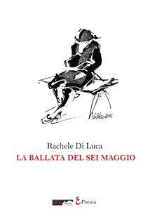 La ballata del sei maggio - Rachele Di Luca - copertina