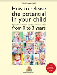 How to release the potential in your child. A practical manual of activities inspired by the Montessori method from 0 to 3 years - Daniela Valente - copertina