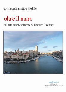Oltre il mare. Salutato da Emerico Giachery - Matteo Melillo Armistizio - copertina
