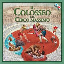 Il Colosseo e il Circo Massimo. Con gadget - Massimiliano Francia - copertina