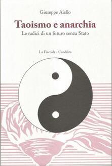Taoismo e anarchia. Le radici di un futuro senza stato - Giuseppe Aiello - copertina