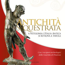 Antichità sequestrata. A Vetulonia l'Italia antica si ritrova a tavola - copertina