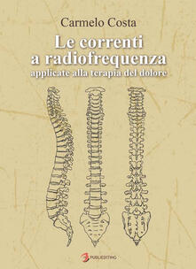 Le correnti a radiofrequenza applicate alla terapia del dolore - Carmelo Costa - copertina