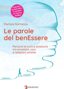 Le parole del benEssere. Percorsi di cura e autocura tra emozioni, voci e relazioni umane - Pierluca Narraccio - copertina