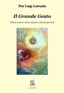 Il grande gesto. Piacere sessuale, amore autentico, intimità spirituale - Pier Luigi Lattuada - copertina