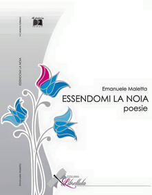 Essendomi la noia - Emanuele Maletta - copertina