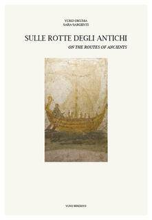 Sulle rotte degli antichi-On the routes of the ancients - Yuko Okuma,Sara Sargenti - copertina