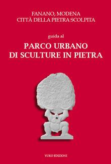 Fanano, Modena, città della pietra scolpita. Guida al parco urbano di sculture in pietra. Con cartine delle opere in A2 - copertina