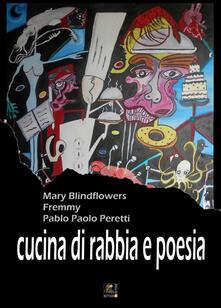 Cucina di rabbia e poesia - Mary Blindflowers,Fremmy,Pablo P. Peretti - copertina