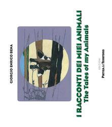 I racconti dei miei animali-The tales of my animals. Ediz. a spirale - Giorgio Enrico Bena - copertina