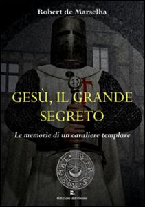 Libro Gesù, il grande segreto. Le memorie di un cavaliere templare Robert de Marselha